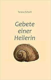Gebete einer Heilerin, Teresa Schuhl